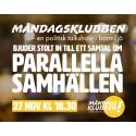 MÅNDAGSKLUBBEN – en politisk talkshow i barmiljö, bjuder stolt in till ett samtal om Parallella Samhällen