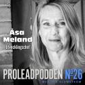 Proleadpodden #26 - Åsa Meland | Arbeta med fokus och undvik energiläckage!