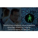 Transforming compliance into a competitive advantage: enhancing Customer Communications Management
