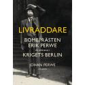 Livräddare. Bombprästen Erik Perwe på uppdrag i krigets Berlin. Ny bok!