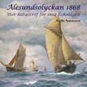 Ålesundsolyckan 1868 - stor katastrof för små fiskelägen