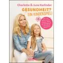 Gesund in allen Lebenslagen - Der umfassende Kinder-Gesundheitsratgeber von Charlotte Karlinder
