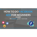How to do facebook ads for beginners guide (case study included)