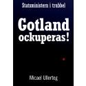 """""""Statsministern i trubbel Gotland ockuperas!"""" av Micael Ullerteg"""