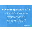 Bevakningsskolan 1 av 3 – Varför bevaka registrerade varumärken?