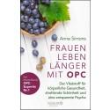 Die Heilkraft der Traubenkerne: Der erste Ratgeber zur Frauengesundheit mit OPC von Anne Simons