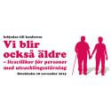 Vi blir också äldre - livsvillkor för personer med utvecklingsstörning
