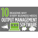 10 reasons why every business needs output management software