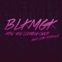 Virgin Records Sweden signar singelaktuella BLKMGK