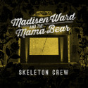 "Madisen Ward & The Mama Bear - ""Skeleton Crew"" Album out now!"