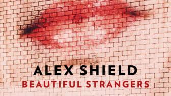 Artisten, producenten och låtskrivaroraklet Alex Shield är här med Beautiful Strangers!