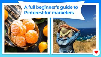 A full beginner's guide to Pinterest for marketers