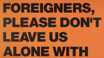 SUPERFLEX, Foreigners, please don't leave us alone with the Danes!, 2002-11.
