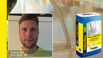 Fredrik Ask på Metodgolv har weberfloor 130 Core somsin Weber-favorit