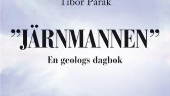 """Ny bok: """"Järnmannen"""" - en geologs dagbok av Tibor Parák"""