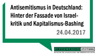 Antisemitismus in Deutschland: Hinter der Fassade von Israelkritik und Kapitalismus-Bashing - Amadeu Antonio Stiftung fordert: Antisemitismusbericht darf nicht folgenlos bleiben
