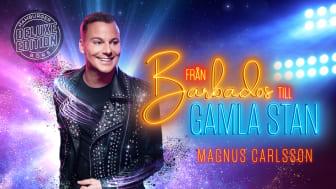 """På torsdag är äntligen premiär för Magnus Carlssons hitshow """"Från Barbados till Gamla Stan"""" Deluxe edition och nu släpps fler föreställningar"""