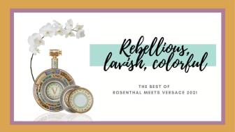 Rebellious, lavish, full of colour: The Best of Rosenthal meets Versace 2021