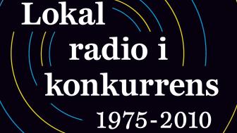 """Ny bok: """"Lokalradio i konkurrens  1975-2010: Utbud, publik och varumärken"""" av Michael Forsman"""