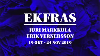 EKFRAS - Juri Markkula (konst) och Erik Vernersson (poesi)