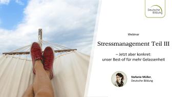Stressmanagement Teil III: Jetzt aber konkret: Unser Best-of für mehr Gelassenheit