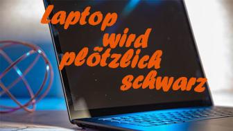 Laptop Bildschirm wird plötzlich schwarz