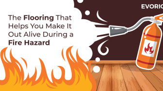 The Flooring That Helps You Make It Out Alive During a Fire Hazard