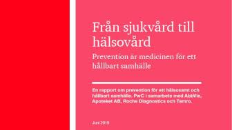 Rapporten om prevention för ett hälsosamt och hållbart samhälle har tagits fram av PwC i samarbete med AbbVie, Apoteket AB, Roche Diagnostics och Tamro.