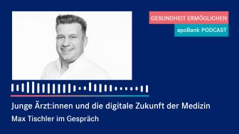 """""""Ein Foto hätte gereicht"""" - der Arzt Max Tischler spricht im apoBank-Podcast über Digitalisierung im Gesundheitswesen"""