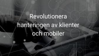 Revolutionera hanteringen av klienter och mobiler