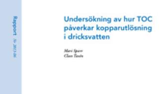 SVU-rapport 2013-06: Undersökning av hur TOC påverkar kopparutlösning i dricksvatten (Dricksvatten)