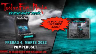 """TWELVE FOOT NINJA """"VENGEANCE TOUR"""" I PUMPEHUSET  FREDAG 4. MARTS 2022"""