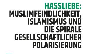 """Radikalisierung: Muslimfeindlichkeit und Islamismus verstärken sich gegenseitig. Studie """"Hassliebe: Islamfeindlichkeit, Islamismus und die Spirale gesellschaftlicher Polarisierung"""" vorgestellt"""