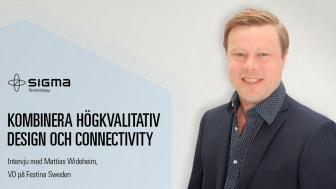 KOMBINERA HÖGKVALITATIV DESIGN OCH CONNECTIVITY – INTERVJU MED MATTIAS WIDEHEIM, VD PÅ FESTINA SWEDEN