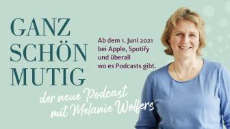 GANZ SCHÖN MUTIG – der neue Podcast mit Melanie Wolfers