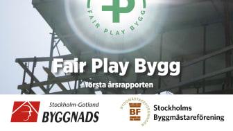 Fair Play Byggs första årsrapport. Ett samarbete mellan Byggnads Stockholm Gotland och Stockholms Byggmästareförening
