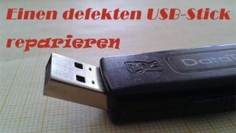 Einen defekten USB-Stick reparieren