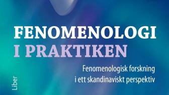Fenomenologi i praktiken - Fenomenologisk forskning i ett skandinaviskt perspektiv