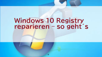 Windows 10 Registry reparieren – so geht´s