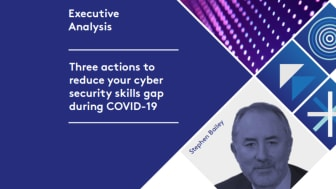 Executive Analysis: Three actions to reduce your cyber security skills gap
