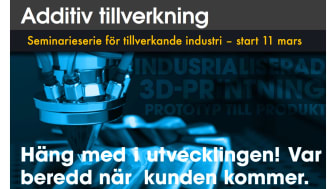 Additiv tillverkning – seminarieserie för tillverkande industri, start 11 mars
