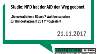 """Studie: NPD hat der AfD den Weg geebnet """"Demokratieferne Räume? Wahlkreisanalyse zur Bundestagswahl 2017"""" vorgestellt"""