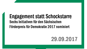 Engagement statt Schockstarre - Sechs Initiativen für den Sächsischen Förderpreis für Demokratie 2017 nominiert