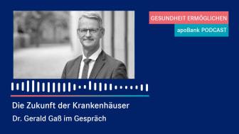 apoBank-Podcast: Dr. Gerald Gaß spricht über die Zukunft der Krankenhäuser und plädiert für mehr Miteinander bei politischen Entscheidungen