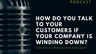How do you talk to your customers if your company is winding down?