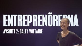 Entreprenörerna avsnitt två: Sally Voltaire - med uppdrag att påverka och förändra!