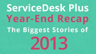En återblick på ServiceDesk Plus under 2013