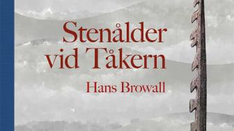 I den nya boken Stenålder vid Tåkern ger arkeologen Hans Browall en översikt över stenåldersbosättningar i området kring Tåkern