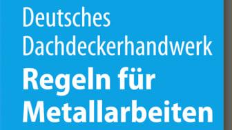 Deutsches Dachdeckerhandwerk - Regeln für Metallarbeiten im Dachdeckerhandwerk