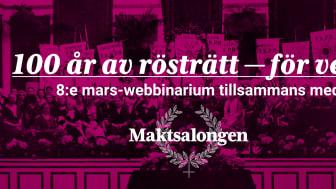 100 är av rösträtt - för vem? 8 mars webbinarium tillsammans med Maktsalongen